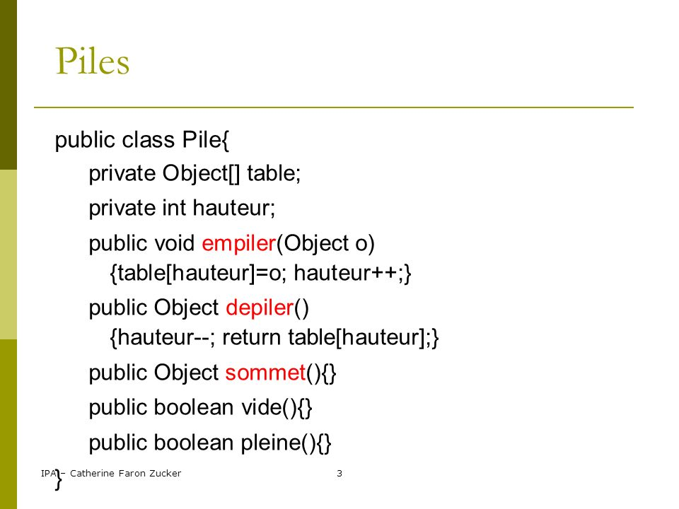 Piles public class Pile{ } private Object[] table;
